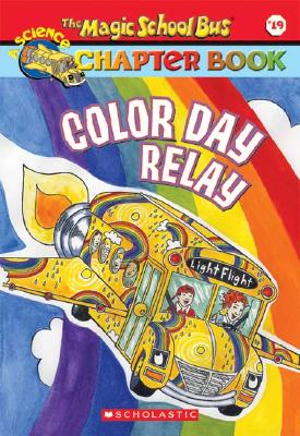 Image for Color Day Relay (The Magic School Bus Chapter Book, No. 19)
