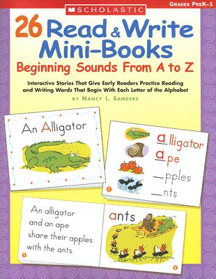 Image for 26 Read & Write Mini-Books: Beginning Sounds From A to Z: Interactive Stories That Give Early Readers Practice Reading and Writing Words That Begin With Each Letter of the Alphabet