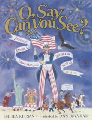 O, Say Can You See? America's Symbols, Landmarks, And Important Words, Keenan, Sheila