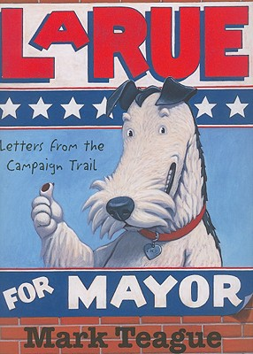 Letters from the Campaign Trail: LaRue for Mayor, Mark Teague