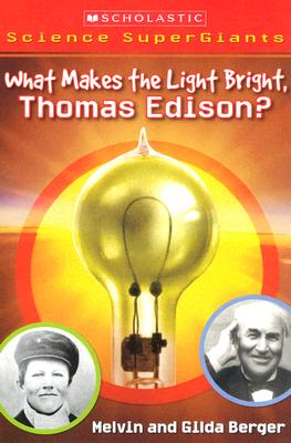 Image for Scholastic Science Supergiants: What Makes the Light Bright, Thomas Edison?
