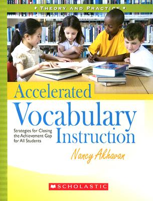 Accelerated Vocabulary Instruction: Strategies for Closing the Achievement Gap for All Students, Nancy Akhavan