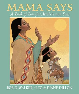 Image for Mama Says: A Book of Love for Mothers and Sons (Dillon, Leo & Diane)