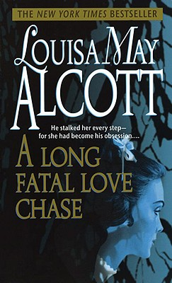 A Long Fatal Love Chase, Alcott, Louisa May