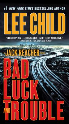 BAD LUCK AND TROUBLE (JACK REACHER, NO 11), CHILD, LEE