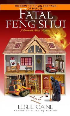 Fatal Feng Shui (Domestic Bliss Mystery), Leslie Caine