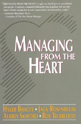 Managing from the Heart, Hyler Bracey, Jack Rosenblum, Aubrey Sanford, Roy Trueblood