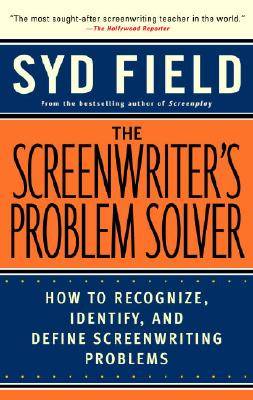 The Screenwriter's Problem Solver: How to Recognize, Identify, and Define Screenwriting Problems, Field, Syd