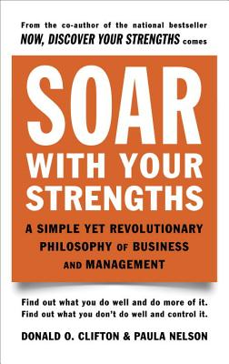 Image for Soar with Your Strengths: A Simple Yet Revolutionary Philosophy of Business and Management