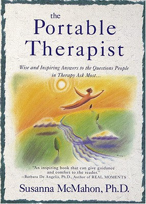 The Portable Therapist: Wise and Inspiring Answers to the Questions People in Therapy Ask the Most..., McMahon, Susanna