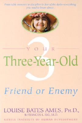 "Your Three-Year-Old: Friend or Enemy, ""Ames, Louise Bates, L., Frances Ilg"""