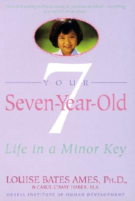 Your Seven-Year-Old: Life in a Minor Key, Louise Bates Ames; Carol Chase Haber