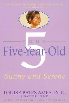 Your Five-Year-Old: Sunny and Serene, Ames, Louise Bates; Ilg, Frances L.