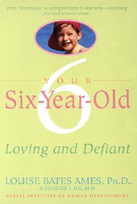 Your Six-Year-Old: Loving and Defiant, Ames, Louise Bates; Ilg, Frances L.
