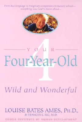 Your Four-Year-Old: Wild and Wonderful, Ames, Louise Bates