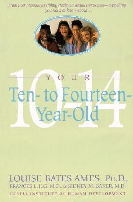 Your Ten to Fourteen Year Old; From Peer Pressure to Sibling Rivalry to Sexual Awareness, Everything You Need to Know About..., Ilg, Frances L.; Ames, Louise B.; Baker, Sidney M. M.D.; Gesell Institute of Human Development