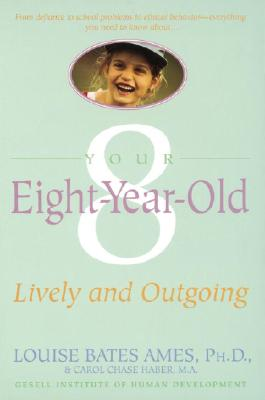 Your Eight Year Old: Lively and Outgoing, Ames, Louise Bates; Haber, Carol Chase