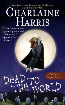 Dead to the World (Southern Vampire Mysteries, Book 4), Charlaine Harris