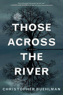 Those Across The River, Christopher Buehlman