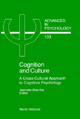 Cognition and Culture, Volume 103: A Cross-Cultural Approach to Cognitive Psychology (Advances in Psychology)