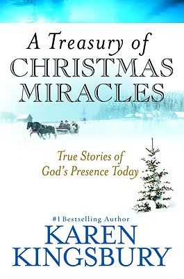A Treasury of Christmas Miracles: True Stories of God's Presence Today (Miracle Books Collection), Karen Kingsbury