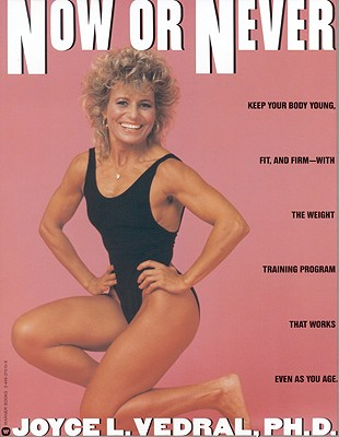 Image for Now or Never: Keep Your Body Young, Fit and Firm with the Weight Training Program That Works Even as You Age