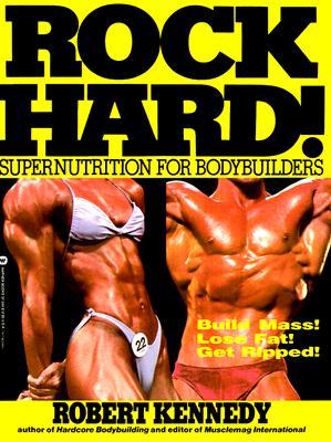Rock Hard!: Supernutrition for Bodybuilders, Kennedy, Robert