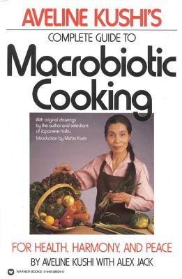 Image for Aveline Kushi's Complete Guide to Macrobiotic Cooking: For Health, Harmony, and Peace