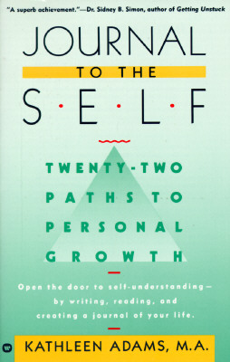Image for Journal to the Self: Twenty-Two Paths to Personal Growth - Open the Door to Self-Understanding by Writing, Reading, and Creating a Journal of Your Life
