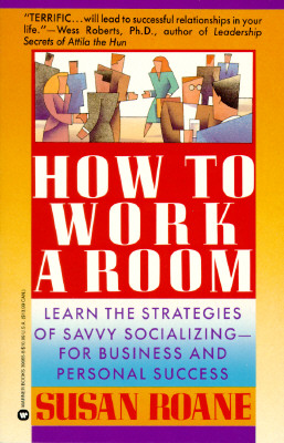 Image for How to Work a Room: Learn the Strategies of Savvy Socializing--For Business and Personal Success.