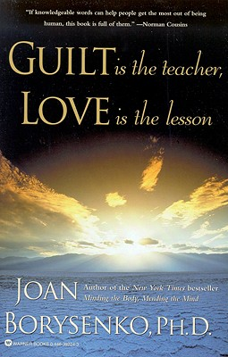 Guilt is the Teacher, Love is the Lesson, Borysenko, Joan