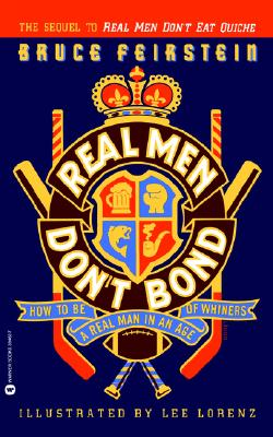 Real Men Don't Bond: How to Be a Real Man in an Age of Whiners, Feirstein,Bruce/Lorenz,Lee