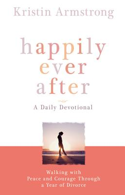 Image for Happily Ever After: Walking with Peace and Courage Through a Year