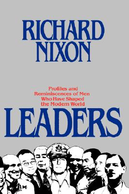 Leaders: Profiles and Reminiscences of Men Who Have Shaped the Modern World, Nixon, Richard M.