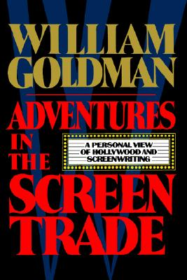 Image for Adventures in the Screen Trade: A Personal View of Hollywood and the Screenwriting
