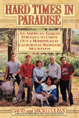 Image for HARD TIMES IN PARADISE: AN AMERICAN FAMILY'S STRUGGLE TO CARVE OUT A HOMESTEAD IN CALIFORNIA'S REDWOOD MOUNTAINS