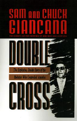 Double Cross: The Explosive, Inside Story of the Mobster Who Controlled America, Giancana, Sam; Giancana, Chuck