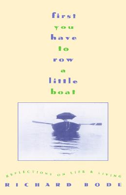Image for First You Have to Row a Little Boat : Reflections on Life and Living