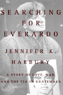 Image for SEARCHING FOR EVERARDO STORY OF LOVE, WAR, AND THE CIA IN GUATEMALA