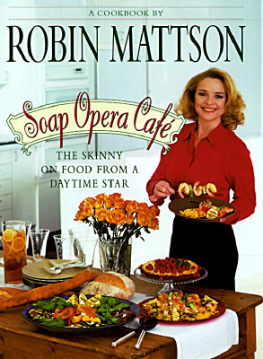 Soap Opera Cafe: The Skinny on Food from a Daytime Star, Mattson, Robin
