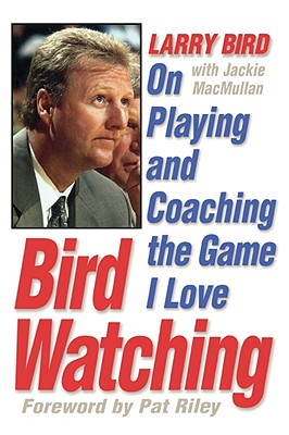 Bird Watching: On Playing and Coaching the Game I Love, Bird, Larry;MacMullan, Jackie