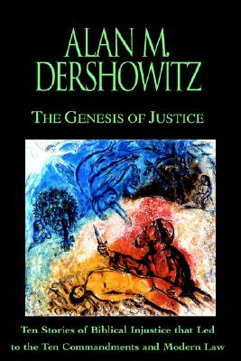 Image for The Genesis of Justice: Ten Stories of Biblical Injustice that Led to the Ten Commandments and Modern Morality and Law