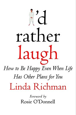 I'd Rather Laugh : How to Be Happy Even When Life Has Other Plans for You, Richman, Linda
