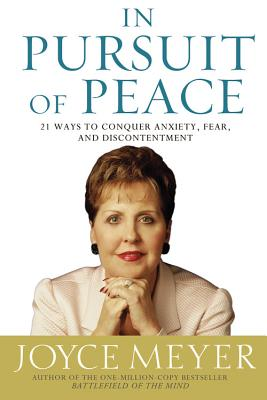 """Image for """"In Pursuit of Peace: 21 Ways to Conquer Anxiety, Fear, and Discontentment (Meyer, Joyce)"""""""