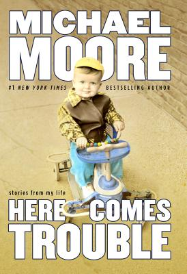 Here Comes Trouble, Michael Moore
