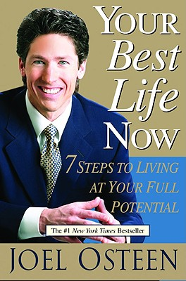 Your Best Life Now: 7 Steps To Living At Your Full Potential, Osteen, Joel
