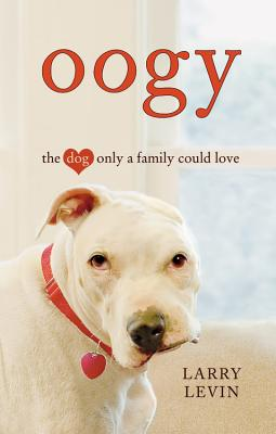 Oogy: The Dog Only a Family Could Love, Levin, Larry