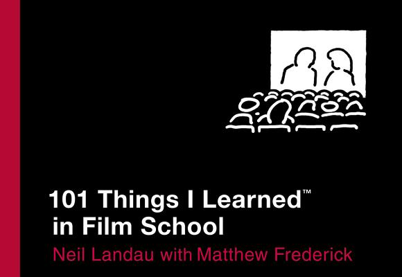 101 Things I Learned in Film School, Neil Landau; Matthew Frederick [Collaborator]