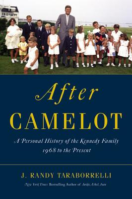 After Camelot: A Personal History of the Kennedy Family - 1968 to the Present, J. Randy Taraborrelli (Author)