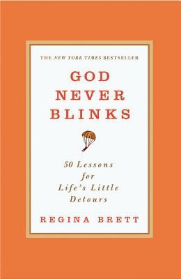God Never Blinks: 50 Lessons for Life's Little Detours, Regina Brett